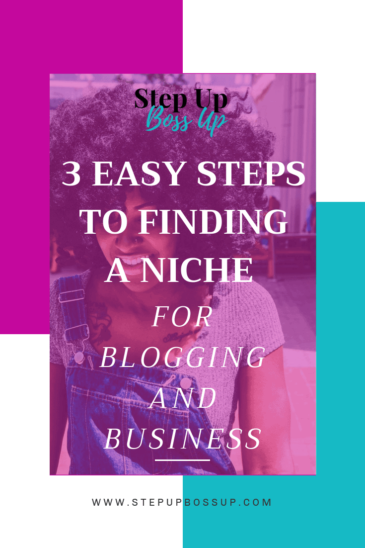 3 Easy Steps to Finding a Niche for Blogging and Business– Finding a Niche– Finding a niche for blogging – finding a niche business – finding a niche market– finding a niche product | www.stepupbossup.com
