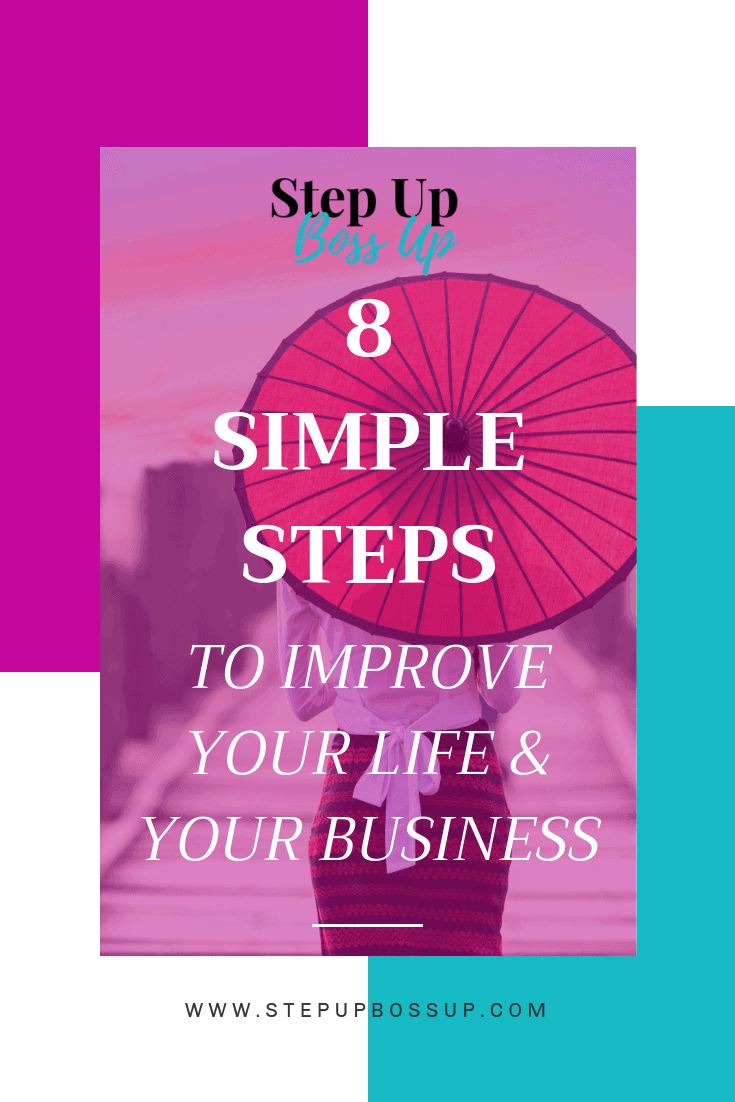 8 Simple Steps to Improve Your Life & Business– Quality of Your Life – Quality of Your Life Tips | www.stepupbossup.com