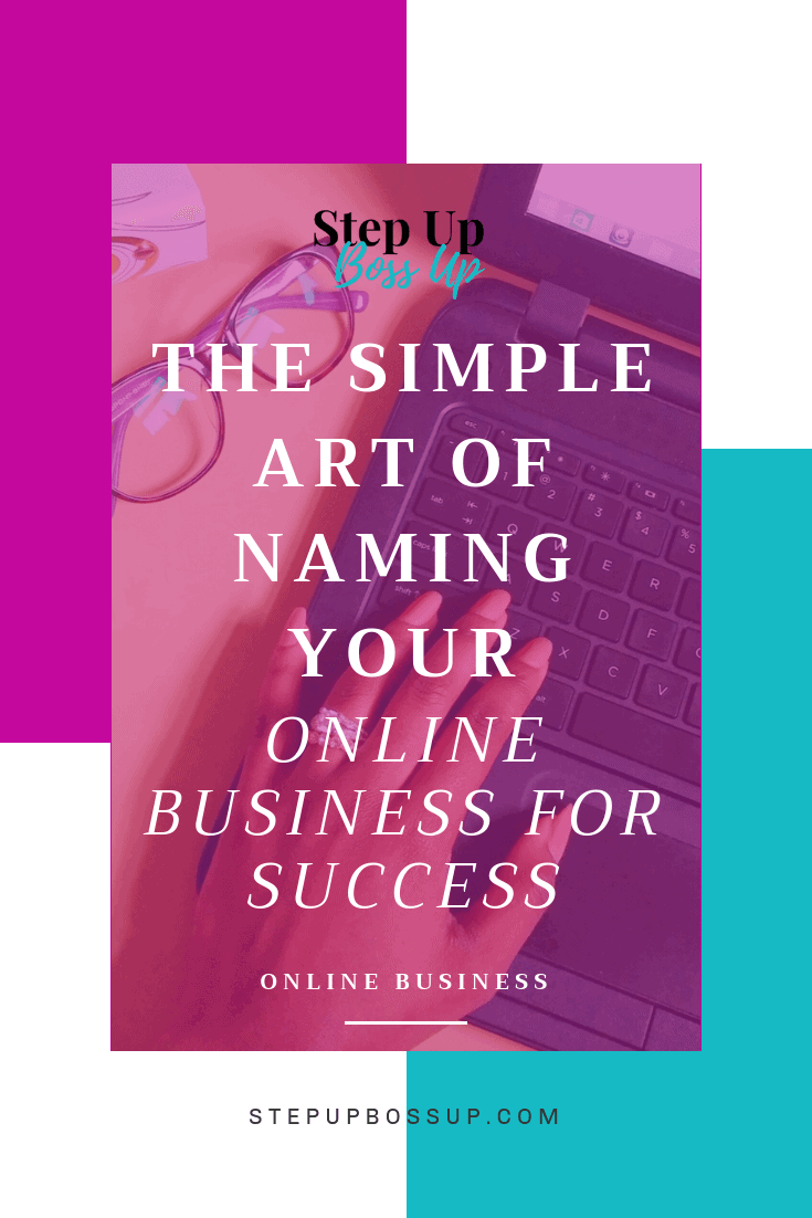Naming your Business For Success – Master the art of naming your online business – naming a business – naming a business inspiration – naming a business ideas – Naming a business creative – naming a business tips – branding – how to name a business | www.stepupbossup.com