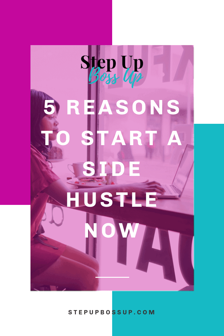 5 REASONS TO START A SIDE HUSTLE NOW AND 3 QUESTIONS TO ASK BEFORE YOU GET STARTED – side hustles uk – side hustle – side hustle ideas – side hustle ideas uk – passive income – side hustle woman – side hustle for introverts – side hustle business   stepupbossup.com